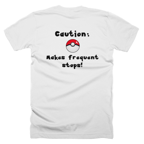 Pokemon Go Caution Makes Frequent Stops T-Shirt (Brand: )